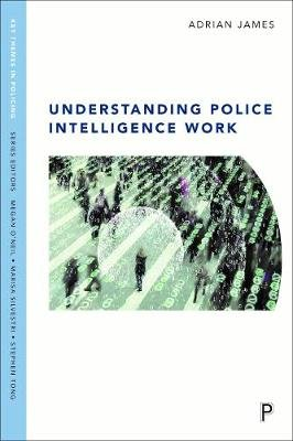 Understanding police intelligence work (Paperback): Adrian James