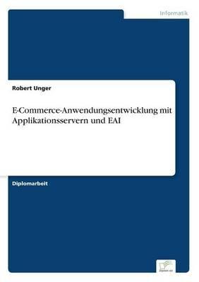 E-Commerce-Anwendungsentwicklung Mit Applikationsservern Und Eai (German, Paperback): Robert Unger