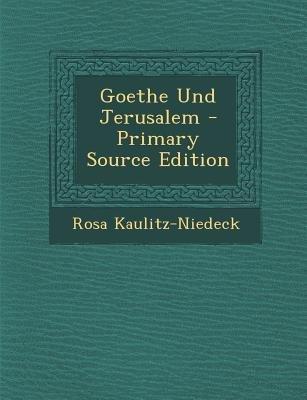 Goethe Und Jerusalem (English, German, Paperback, Primary Source): Rosa Kaulitz-Niedeck
