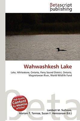 Wahwashkesh Lake (Paperback): Lambert M. Surhone, Miriam T. Timpledon, Susan F. Marseken