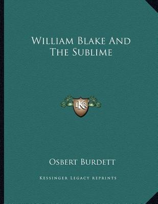 William Blake and the Sublime (Paperback): Osbert Burdett