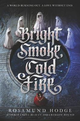 Bright Smoke, Cold Fire (Hardcover): Rosamund Hodge