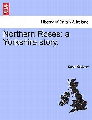 Northern Roses - A Yorkshire Story. Vol. II (Paperback): Sarah Stickney
