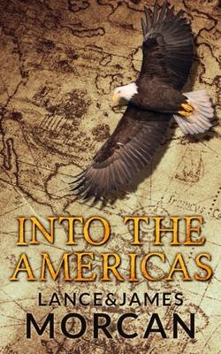 Into the Americas (Paperback): Lance Morcan, James Morcan