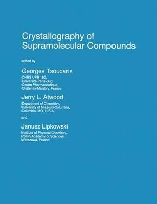 Crystallography of Supramolecular Compounds (Hardcover, 1996 ed.): Georges Tsoucaris, Jerry L. Atwood, Janusz Lipkowski