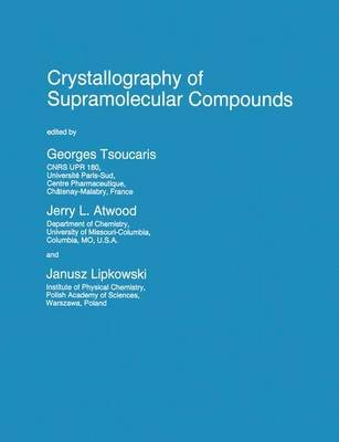 Crystallography of Supramolecular Compounds (Hardcover, 1996 ed.): Georges Tsoucaris, Jerry L. Atwood, Janusz Lipkowski