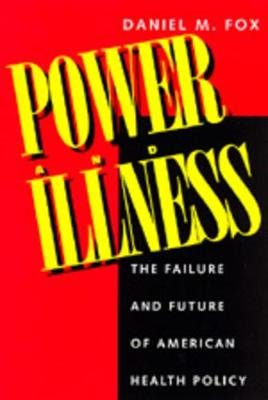 Power and Illness - The Failure and Future of American Health Policy (Paperback, Revised): Daniel M. Fox