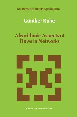 Algorithmic Aspects of Flows in Networks (Hardcover, 1991): Gunther Ruhe
