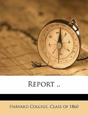 Report .. Volume N.2 1890 (Paperback): Harvard College Class of 1860