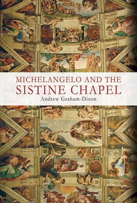 Michelangelo and the Sistine Chapel (Paperback): Andrew Graham-Dixon