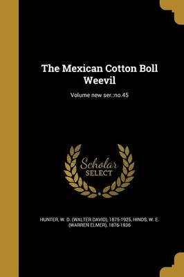 The Mexican Cotton Boll Weevil; Volume New Ser. - No.45 (Paperback): W D (Walter David) 1875-1925 Hunter, W E (Warren Elmer)...