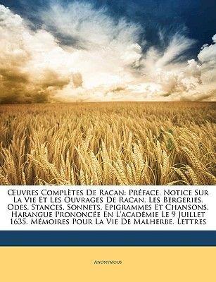 Uvres Completes de Racan - Preface. Notice Sur La Vie Et Les Ouvrages de Racan. Les Bergeries. Odes. Stances. Sonnets....