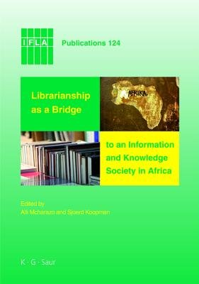 Librarianship as a Bridge to an Information and Knowledge Society in Africa (Book): Alli McHarazo, Sjoerd Koopman