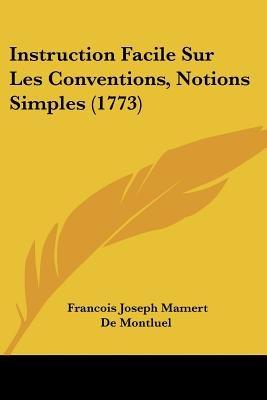 Instruction Facile Sur Les Conventions, Notions Simples (1773) (English, French, Paperback): Francois Joseph Mamert De Montluel