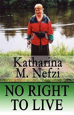 No Right to Live (Paperback): Katharina M. Nefzi