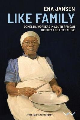 Like Family - Domestic Workers In South African History And Literature (Paperback): Ena Jansen