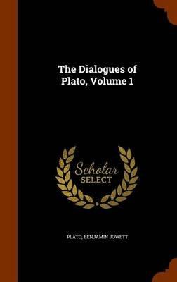 The Dialogues of Plato, Volume 1 (Hardcover): Plato, Benjamin Jowett