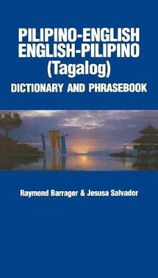 Pilipino-English / English-Pilipino Dictionary and Phrasebook (Paperback): Raymond P. Barrager, Jesusa V. Salvador