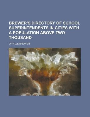 Brewer's Directory of School Superintendents in Cities with a Population Above Two Thousand (Paperback): Us Government,...