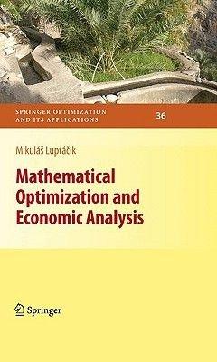 Mathematical Optimization and Economic Analysis (Hardcover, 2010): Mikulas Luptacik