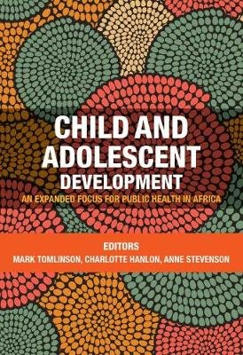Child And Adolescent Development - An Expanded Focus For Public Health In Africa (Paperback): Mark Tomlinson, Charlotte Hanlon,...
