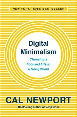 Digital Minimalism - Choosing a Focused Life in a Noisy World (Hardcover): Cal Newport