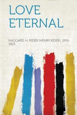 Love Eternal (Paperback): Haggard H. Rider 1856-1925