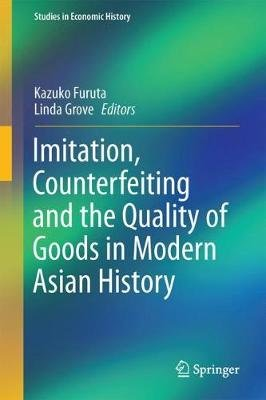 Imitation, Counterfeiting and the Quality of Goods in Modern Asian History (Hardcover, 1st ed. 2017): Linda Grove