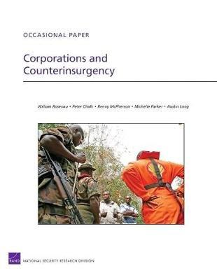 Corporations and Counterinsurgency (Paperback): William Rosenau, Peter Chalk, Renny McPherson, Michelle Parker, Austin Long