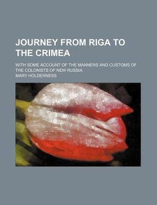 Journey from Riga to the Crimea; With Some Account of the Manners and Customs of the Colonists of New Russia (Paperback): Mary...