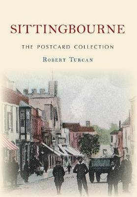 Sittingbourne The Postcard Collection (Paperback, UK ed.): Robert Turcan
