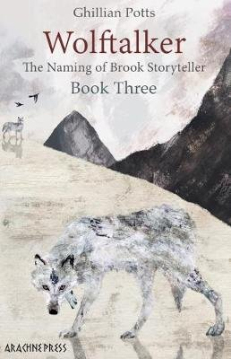Wolftalker - Book three of The Naming of Brook Storyteller (Electronic book text): Ghillian Potts