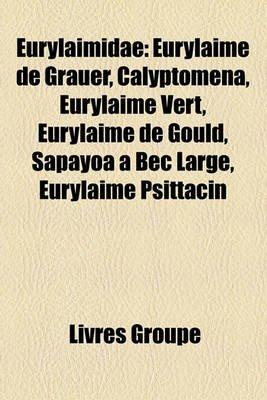 Eurylaimidae - Eurylaime de Grauer, Calyptomena, Eurylaime Vert, Eurylaime de Gould, Sapayoa Bec Large, Eurylaime Psittacin...
