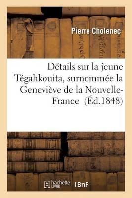 Details Sur La Jeune Tegahkouita, Surnommee La Genevieve de La Nouvelle-France (French, Paperback): Pierre Cholenec