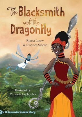 The Blacksmith and the Dragonfly (Paperback): Riana Louw, Charles Siboto