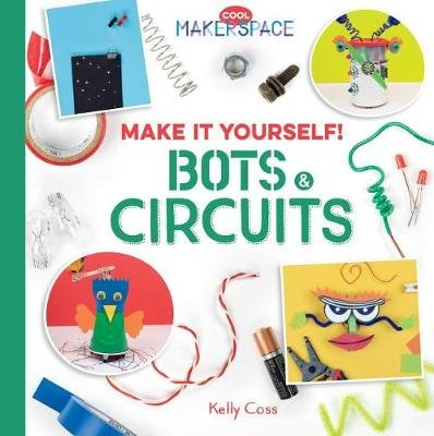 Make it Yourself! Bots & Circuits (Online resource): Kelly Coss ...