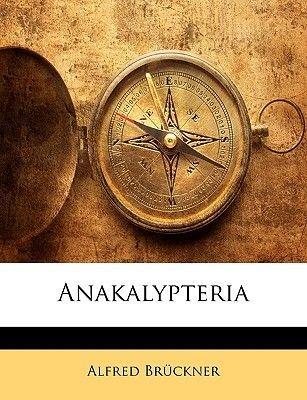 Anakalypteria (German, Paperback): Alfred Brckner, Alfred Bruckner