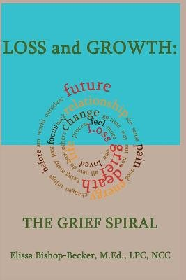 Loss and Growth - The Grief Spiral (Paperback): Elissa Bishop-Becker