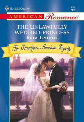 The Unlawfully Wedded Princess (Electronic book text, ePub First edition): Kara Lennox