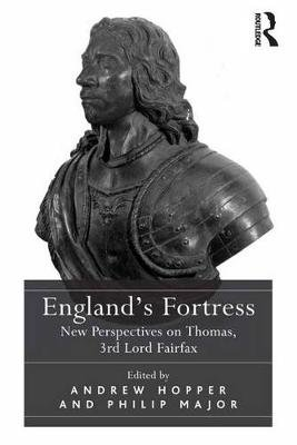 England's Fortress - New Perspectives on Thomas, 3rd Lord Fairfax (Electronic book text): Andrew Hopper, Philip Major