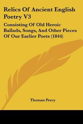 Relics of Ancient English Poetry V3 - Consisting of Old Heroic Ballads, Songs, and Other Pieces of Our Earlier Poets (1844)...