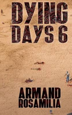 Dying Days 6 (Paperback): Armand Rosamilia