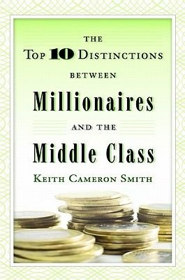 The Top 10 Distinctions Between Millionaires and the Middle Class (Electronic book text): Keith Cameron Smith