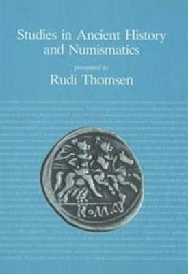 Studies in Ancient History and Numismatics - Presented to Rudi Thomsen (Hardcover): Erik Christiansen, Aksel Damsgaard-Madsen,...