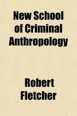 New School of Criminal Anthropology (Paperback): Robert Fletcher