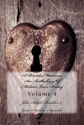 A Divine Madness - An Anthology of Modern Love Poetry: Volume 4 (Paperback): John Patrick Boutilier, Gina Ancheta Agsaulio,...