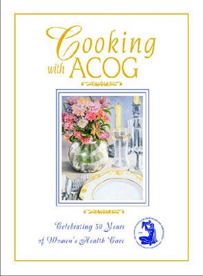 Cooking with ACOG (Paperback): American College of Obstetricians and Gynecologists