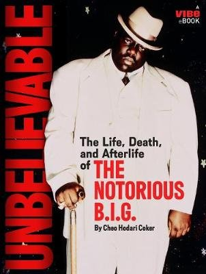 Unbelievable - The Life, Death, and Afterlife of the Notorious B.I.G. (Paperback): Cheo Hodari Coker