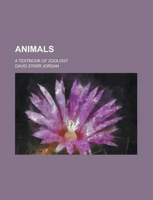 Animals; A Textbook of Zoology (Paperback): Us Government, David Starr Jordan
