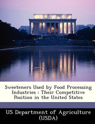Sweeteners Used by Food Processing Industries - Their Competitive Position in the United States (Paperback):